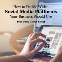 How to Decide Which Social Media Platforms Your Business Should Use + Free Cheat Sheet