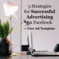 5 Strategies for Successful Advertising on Facebook + Free Ad Template