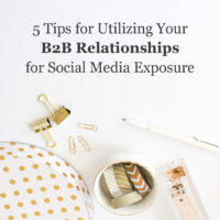 5 Tips for Utilizing Your B2B Relationships for Social Media Exposure