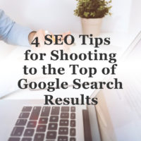 4 SEO Tips for Shooting to the Top of Google Search Results