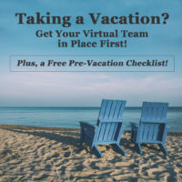 Taking a Vacation Get Your Virtual Team in Place First + Free Pre-Vacation Checklist!