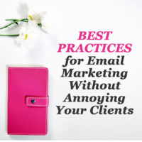 Best Practices for Email Marketing Without Annoying Your Clients