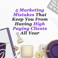 5 Marketing Mistakes that keep you from having high paying clients all year