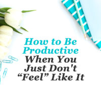 "How to Be Productive When You Just Don't ""Feel"" Like It"