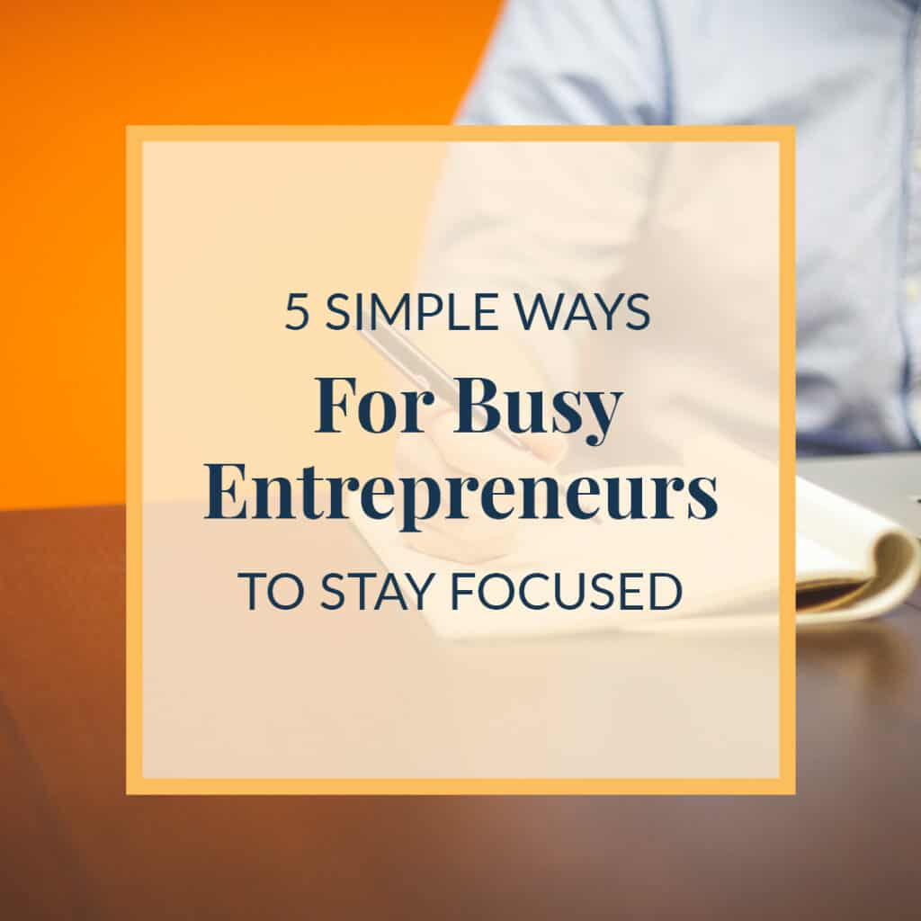 JLVAS-5-simple-ways-for-busy-entrepeneurs-to-stay-focused