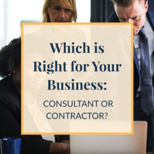 Which is Right for Your Business: Consultant or Contractor?
