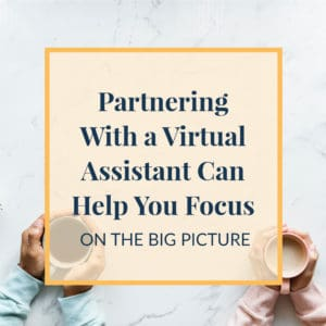 Partnering With a Virtual Assistant Can Help You Focus on the Big Picture