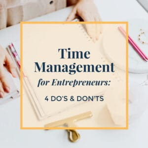 Time Management Entrepreneurs 4 do's and don'ts