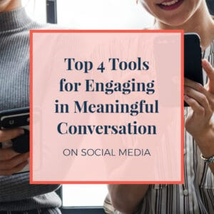 Top 4 tools for engaging in meaninful conversation