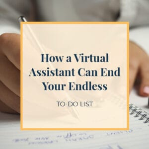 How a Virtual Assistant Can End Your Endless To Do List