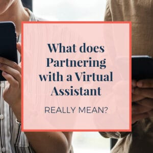 What does partnering with a virtual assistant really mean?