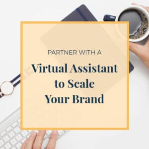 partner with a virtual assistant to scale your brand