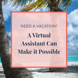 virtual assistant make vacation possible