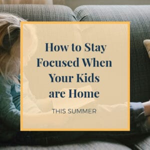 stay focused when your kids are home