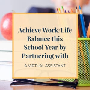 Achieve work life balance this school year by partnering with a virtual assistant