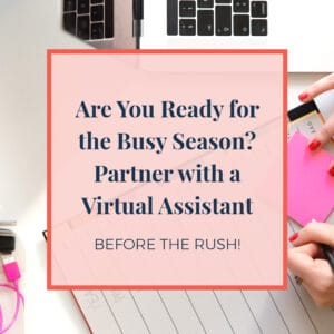 Are you ready for the busy season? Partner with a VA before the rush