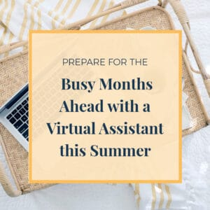 Prepare for the busy months ahead with a virtual assistant this summer