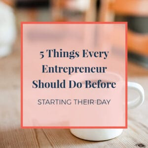 5 things every entrepreneur should do before starting their day