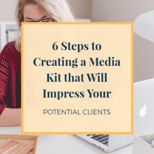 6 Steps to Creating a Media Kit that Will Impress Your Potential Clients