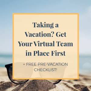 Taking a Vacation? Get Your Virtual Team in Place First + Free Checklist