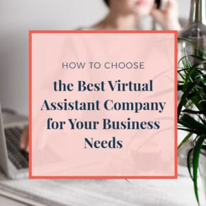 How to Choose the Best Virtual Assisant for Your Business Needs