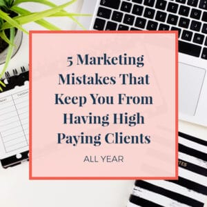 JLVAS-5-marketing-mistakes-that-keep-you-from-having-high-paying-clients-all-year