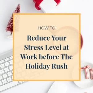 JLVAS-How to reduce your stress level at work before the holiday rush