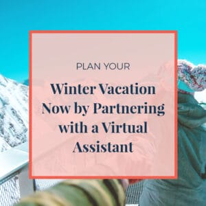 Plan Your Winter Vacation Now by Partnering with a Virtual Assistant