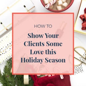 JLVAS-how to show your clients some love this holiday season