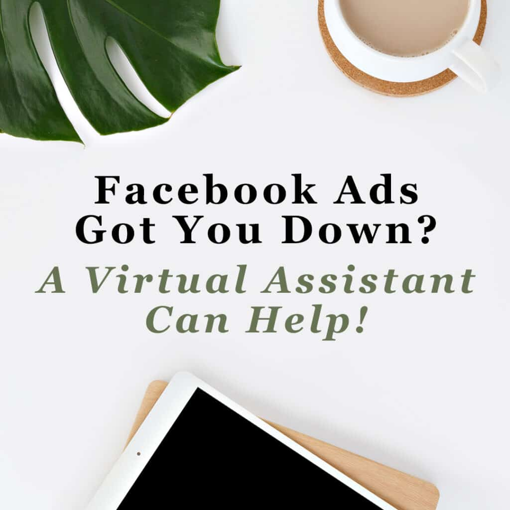 Facebook Ads Got You Down? A Virtual Assistant Can Help!