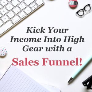 Kick Your Income Into High Gear with a Sales Funnel!