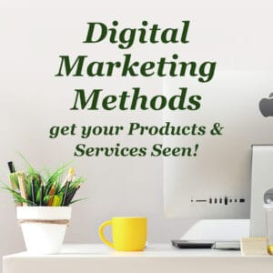 Digital Marketing Methods get your Products and Services Seen!