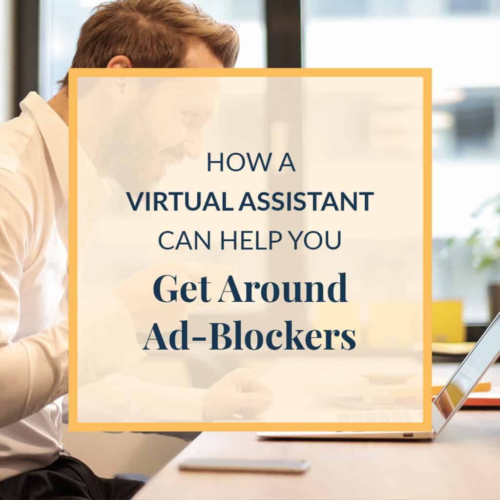 How a Virtual Assistant Can Help You Get Around Ad Blockers