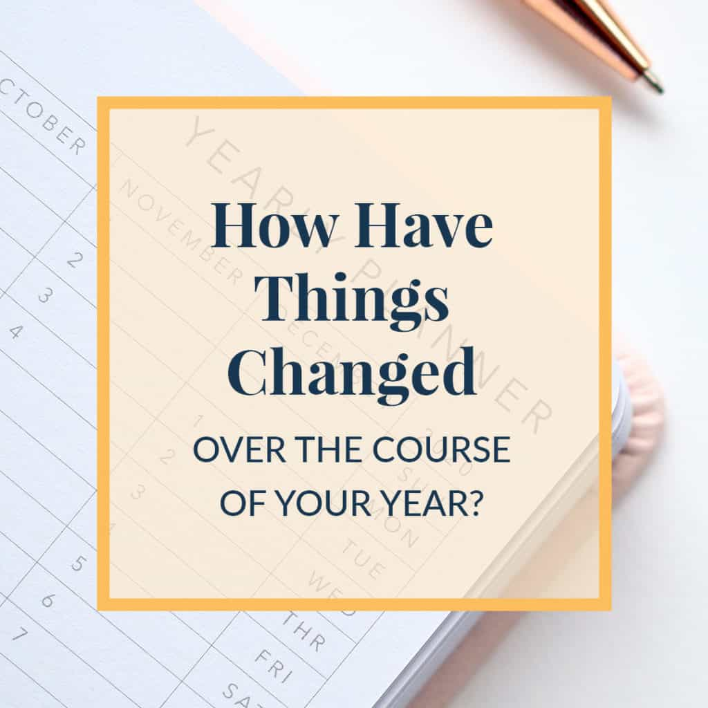 How Have Things Changed Over the Course of Your Year?