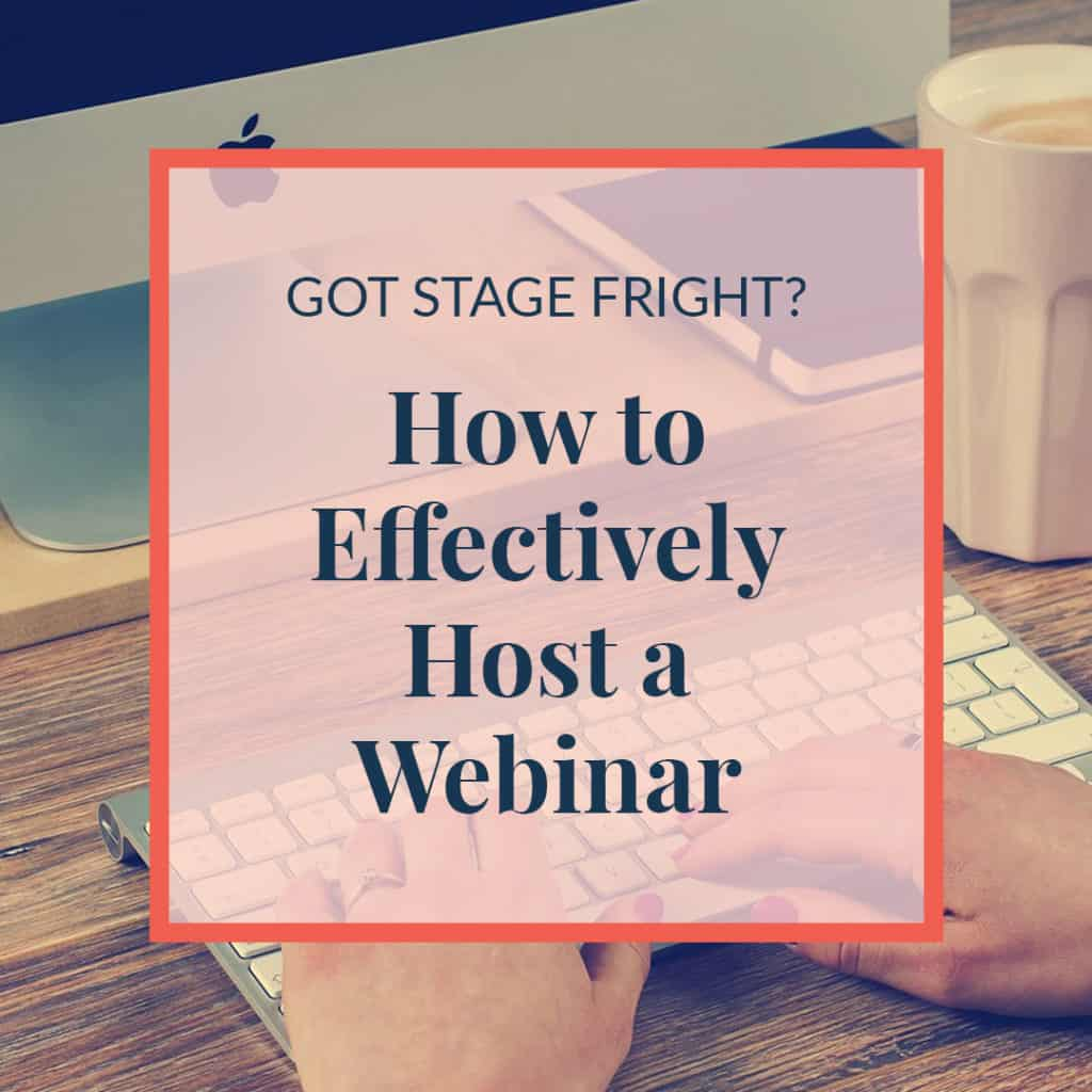 Got Stage Fright? How to Effectively Host a Webinar