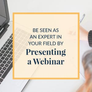 Be Seen as An Expert in Your Field with Webinars
