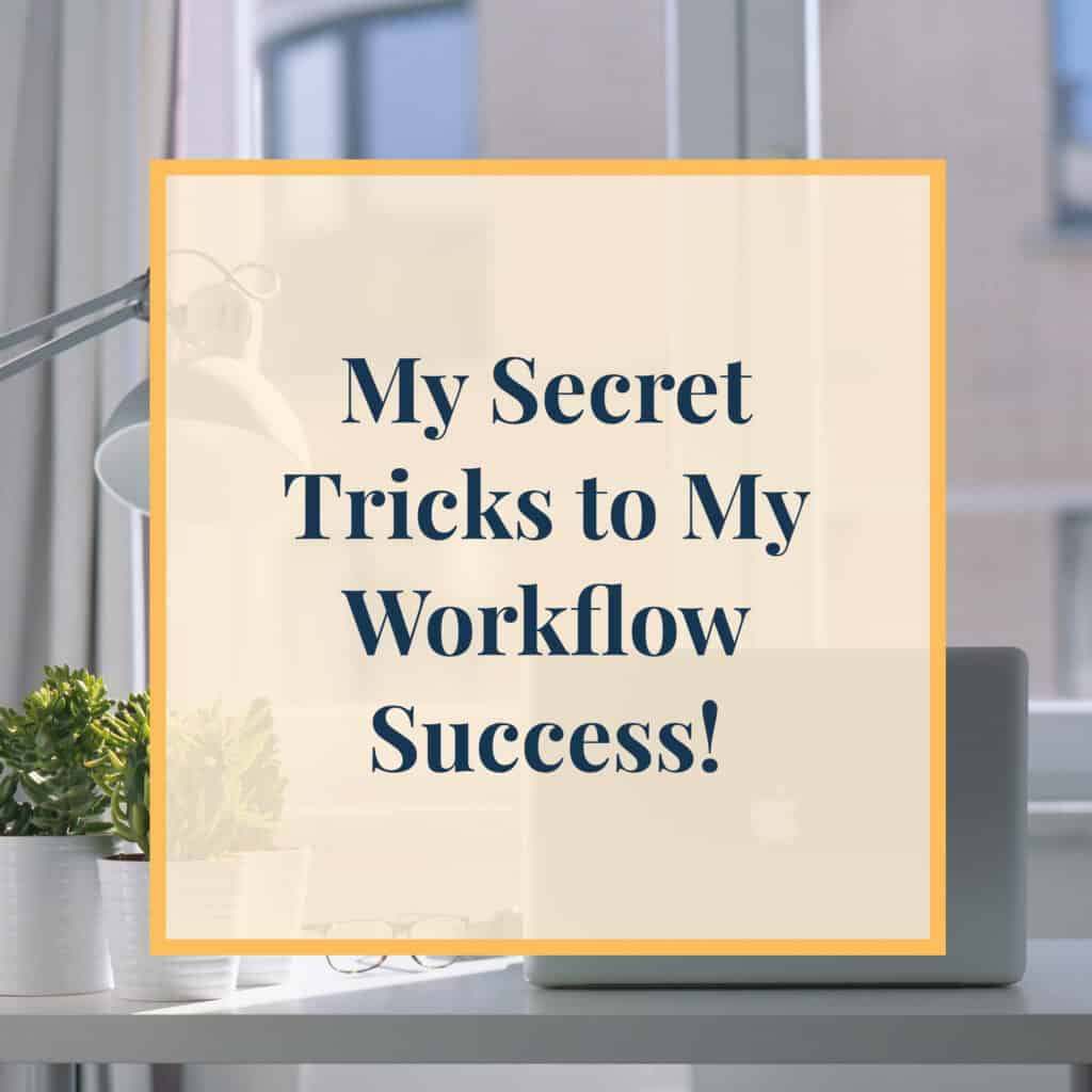 JLVAS-my-secret-tricks-to-my-workflow-success