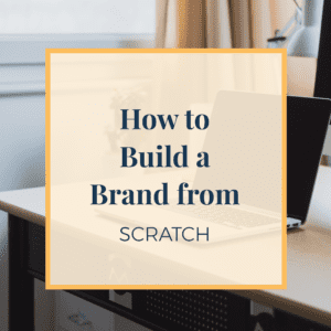 how-to-build-a-brand-from-scratch