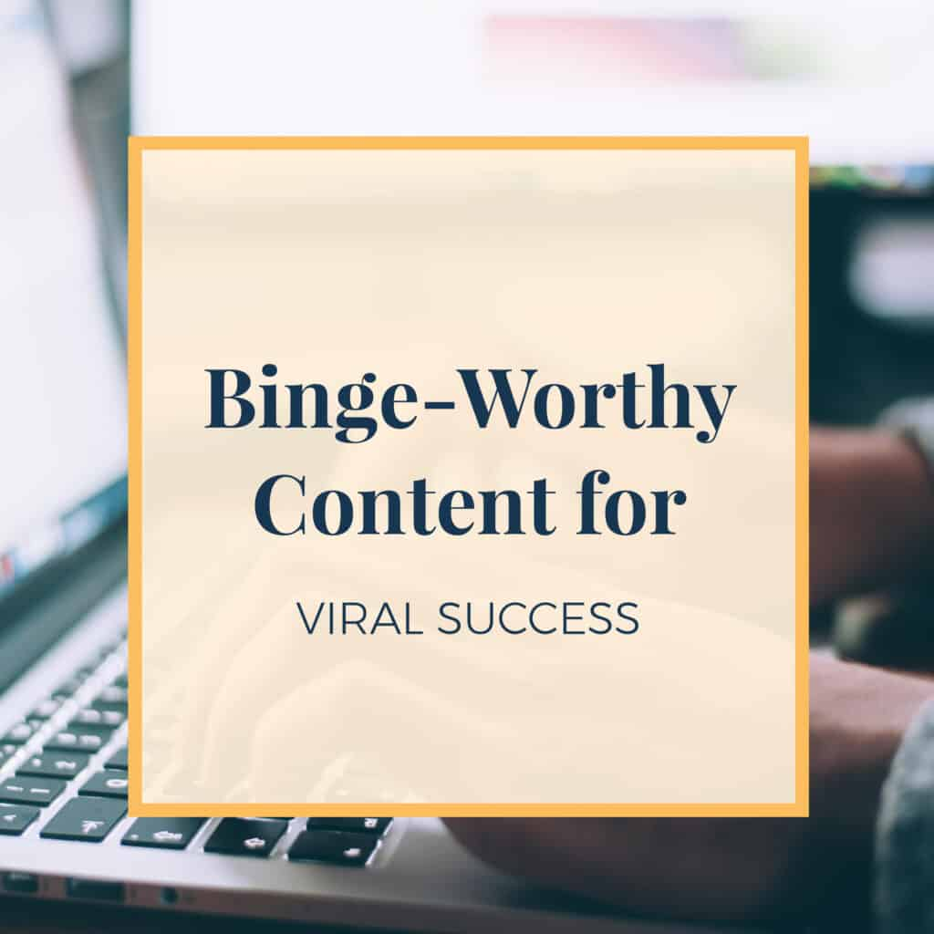 Binge-Worthy Content for Viral Success