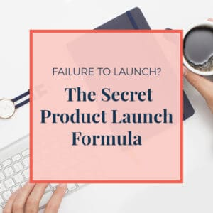 Failure to Launch? The Secret Product Launch Formula