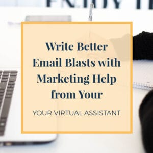 Write Better Email Blasts with Marketing Help from your Virtual Assistant