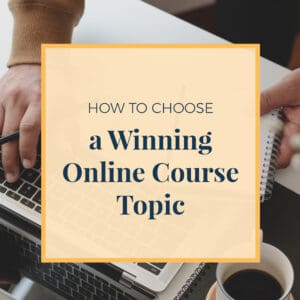 How to Choose a Winning Online Course Topic