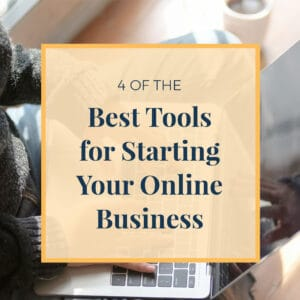 4 of the Best Tools for Starting Your Online Business