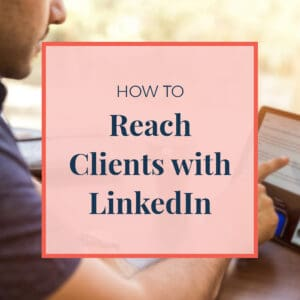 How to Reach Clients with LinkedIn