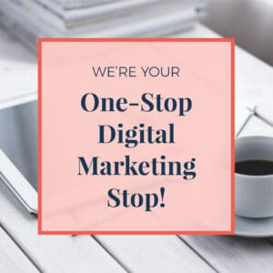 We're Your One-Stop Digital Marketing Stop!