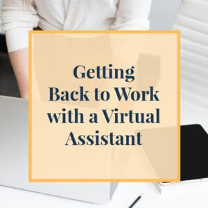 Getting Back to Work with a Virtual Assistant