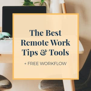 The Best Remote Work Tips & Tools