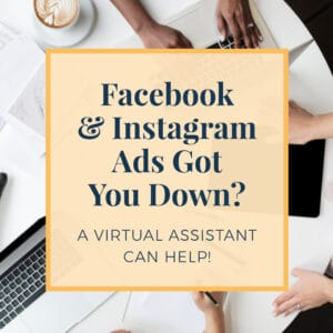 Facebook & Instagram Ads Got You Down? A Virtual Assistant Can Help!