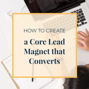How to Create a Core Lead Magnet that Converts