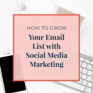 How to Grow Your Email List with Social Media Marketing
